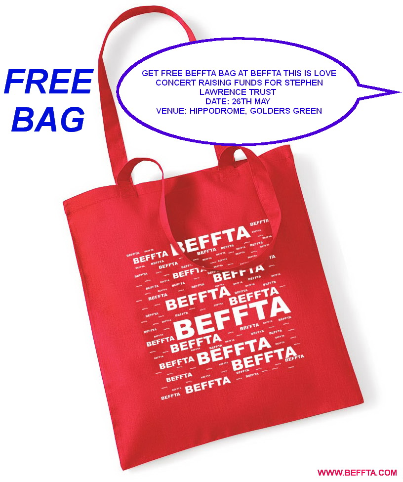 Free BEFFTA bags for guests at BEFFTA THIS IS LOVE charity concert on 26th May at The Hippodrome raising fund for The Stephen Lawrence Centre